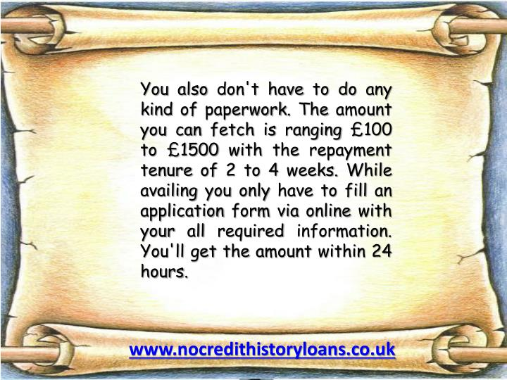 You also don't have to do any kind of paperwork. The amount you can fetch is ranging £100 to £1500...