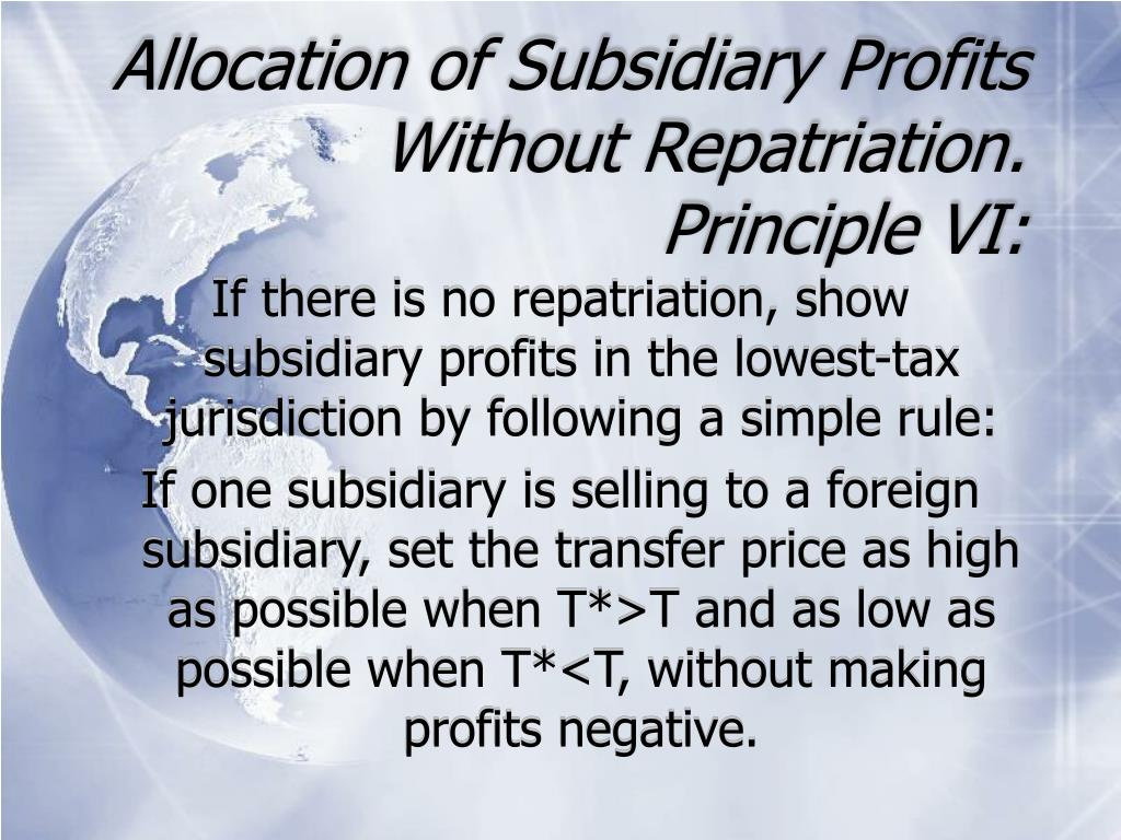 Allocation of Subsidiary Profits Without Repatriation.  Principle VI: