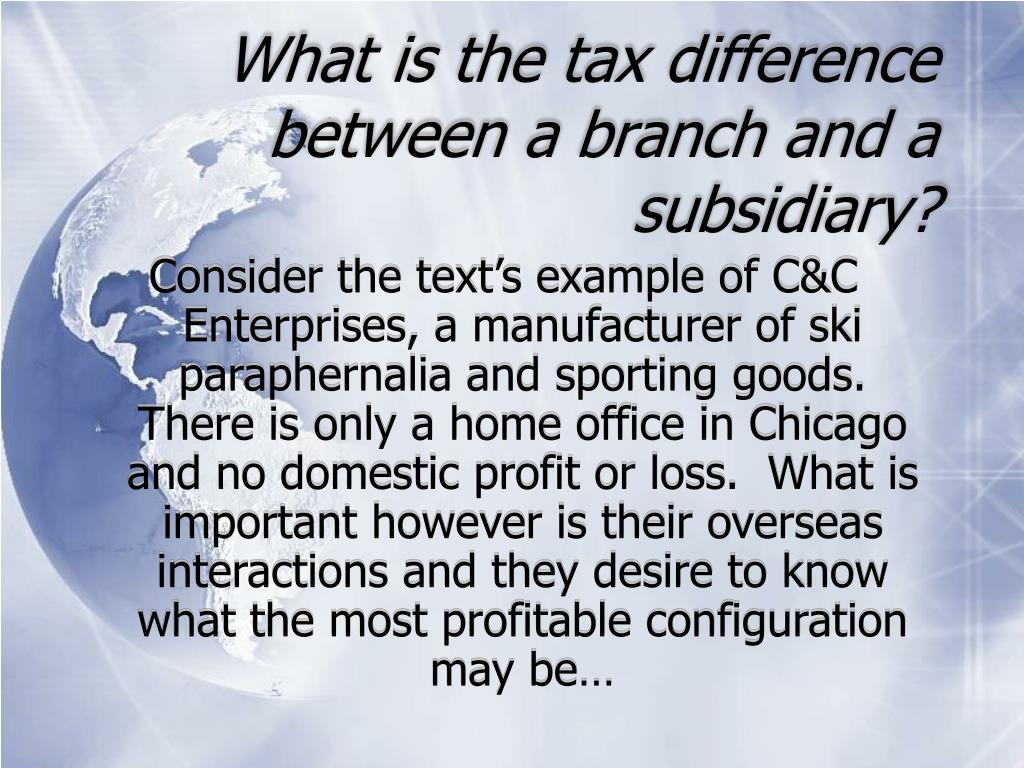 What is the tax difference between a branch and a subsidiary?