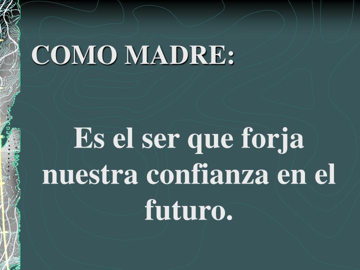COMO MADRE: