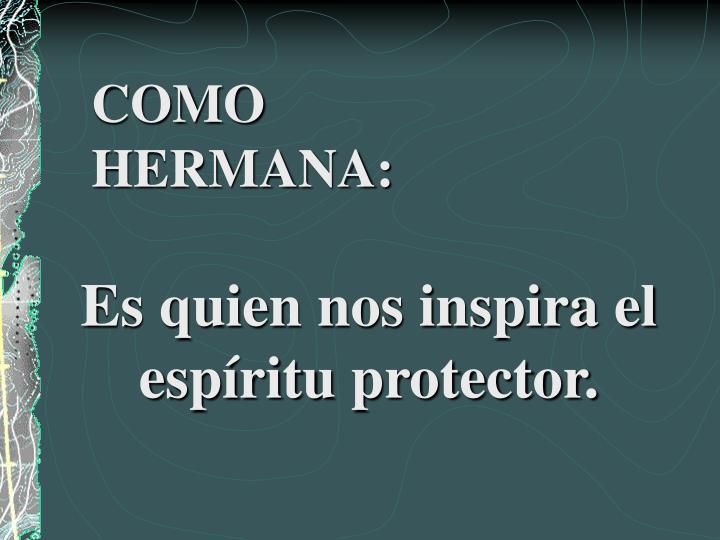 COMO HERMANA: