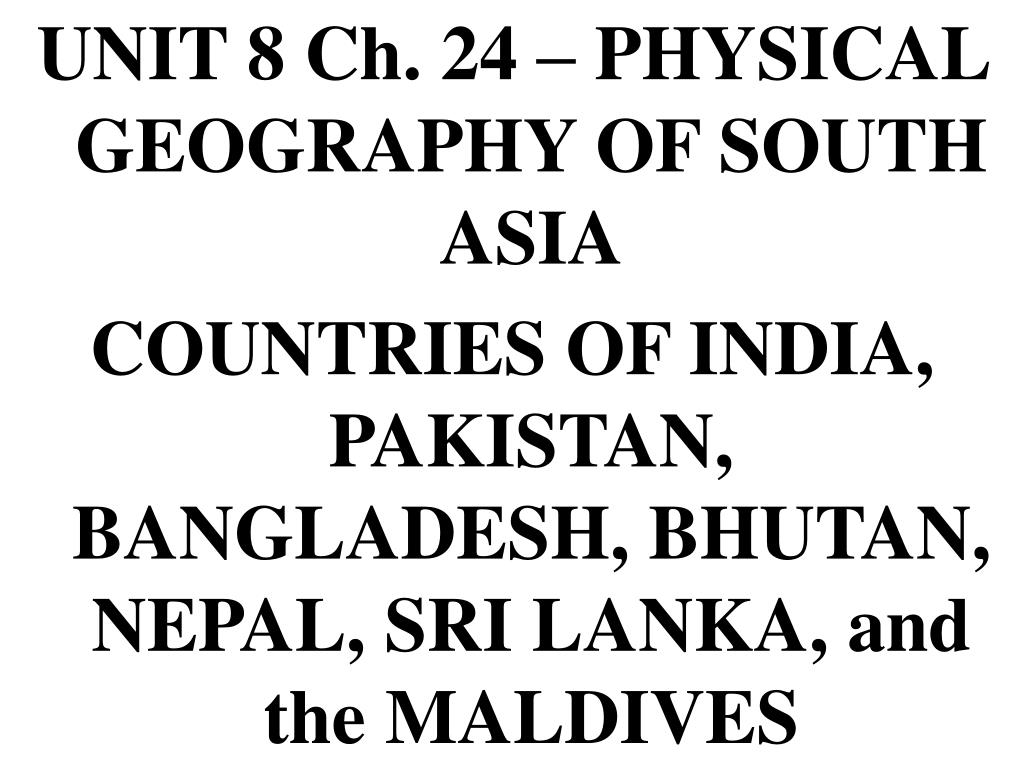 UNIT 8 Ch. 24 – PHYSICAL GEOGRAPHY OF SOUTH ASIA