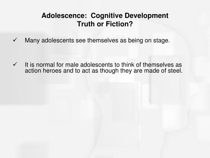 Adolescence cognitive development truth or fiction
