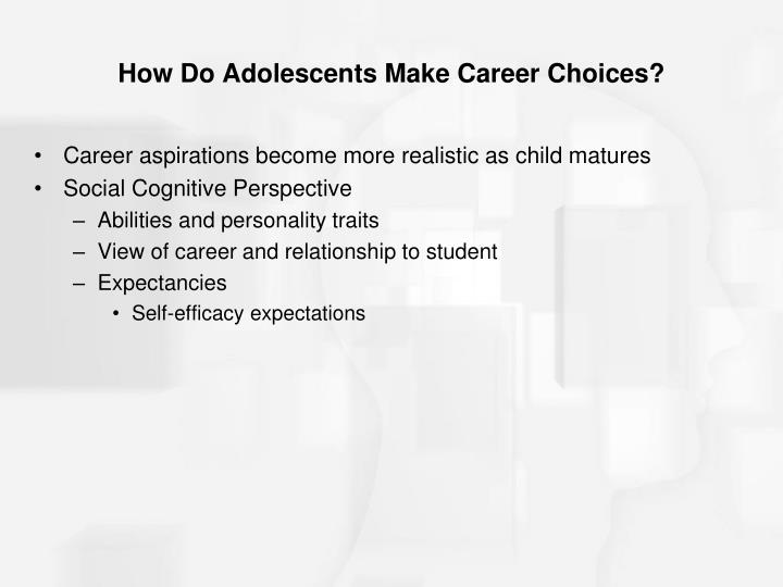 How Do Adolescents Make Career Choices?