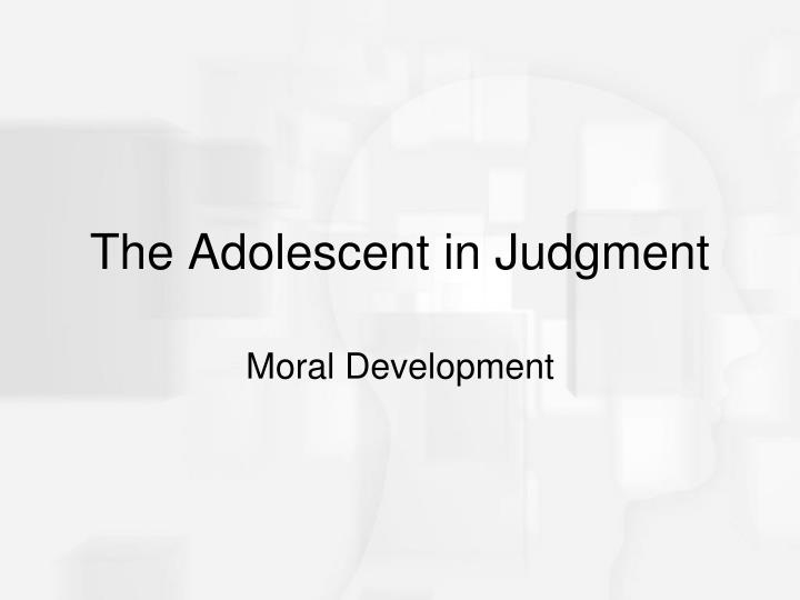 The Adolescent in Judgment