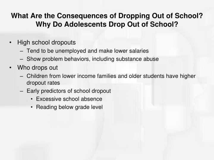 What Are the Consequences of Dropping Out of School? Why Do Adolescents Drop Out of School?
