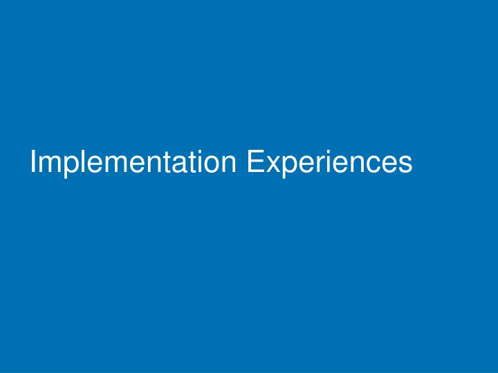 Implementation Experiences
