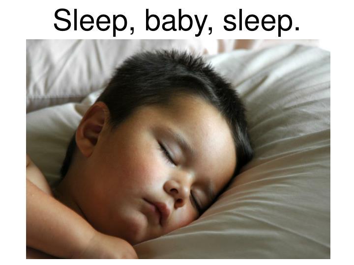 Sleep, baby, sleep.