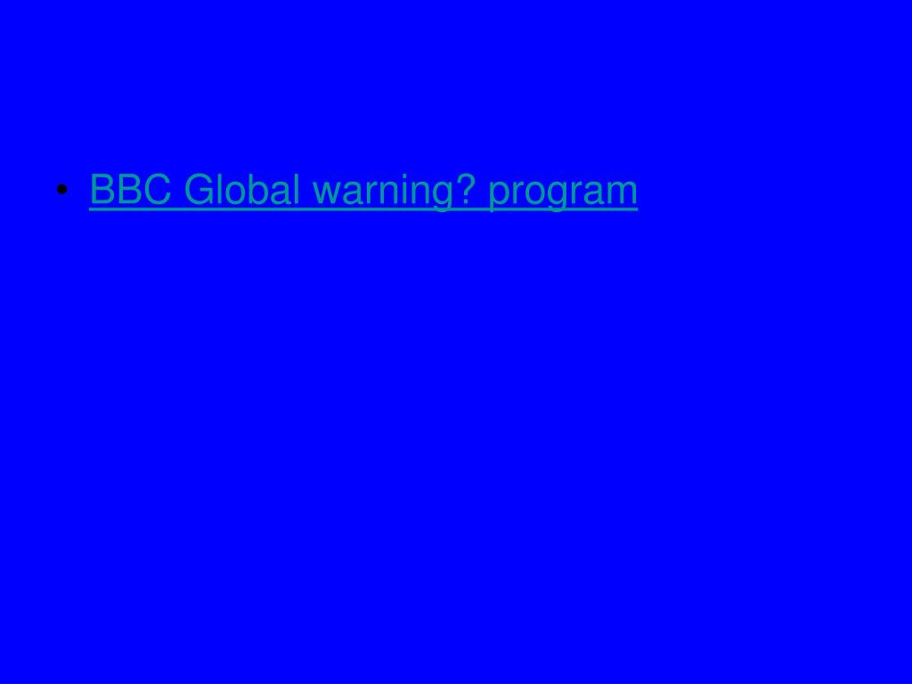 BBC Global warning? program