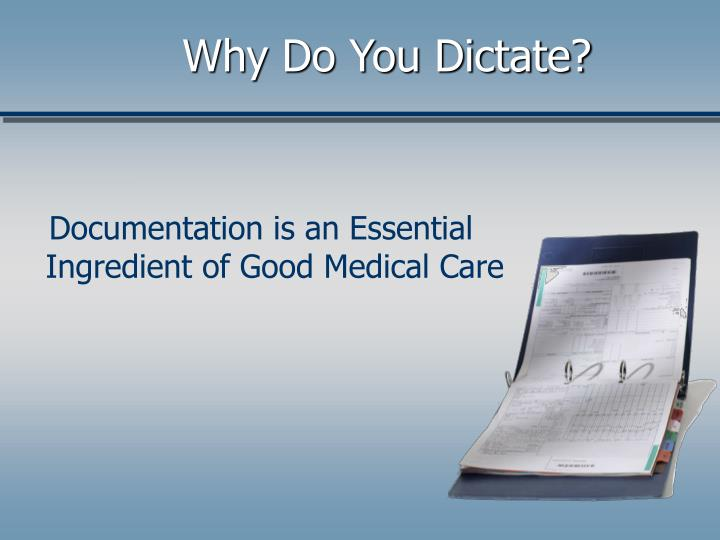 Why Do You Dictate?