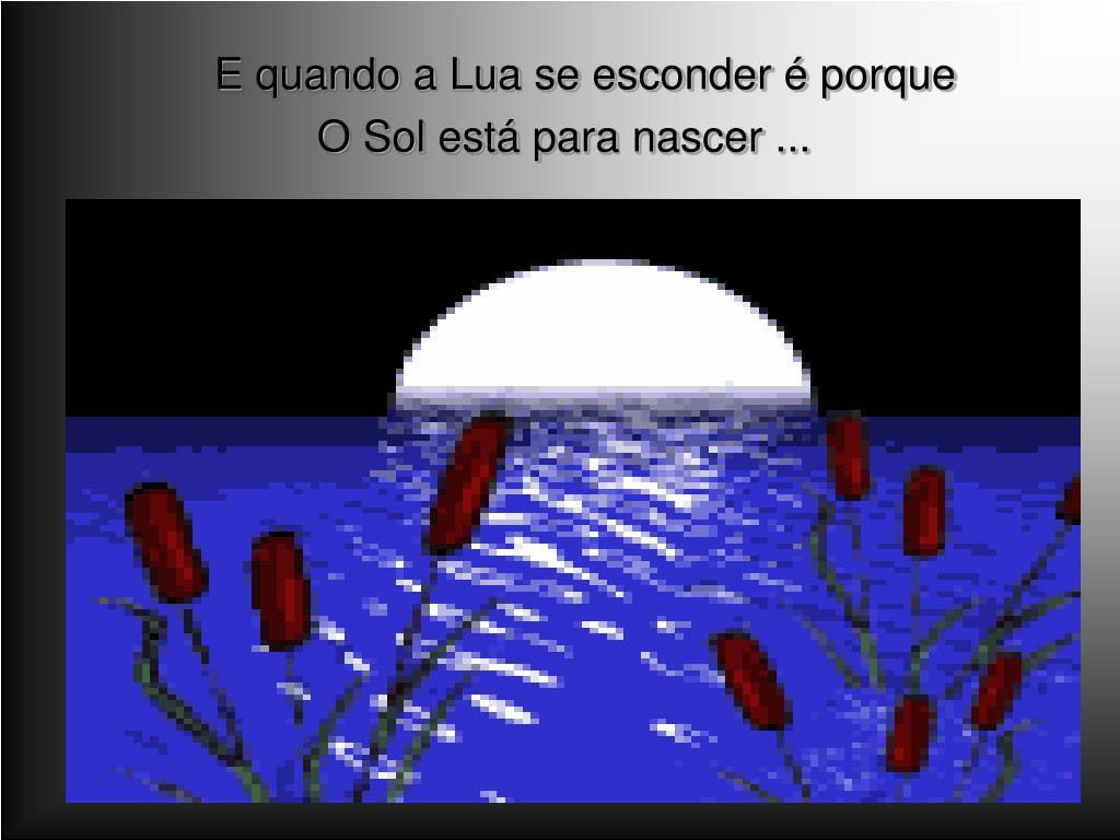 E quando a Lua se esconder é porque
