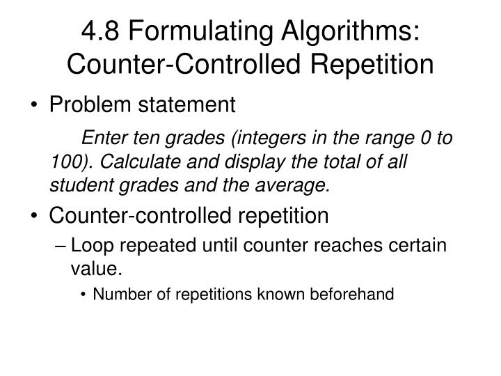 4 8 formulating algorithms counter controlled repetition