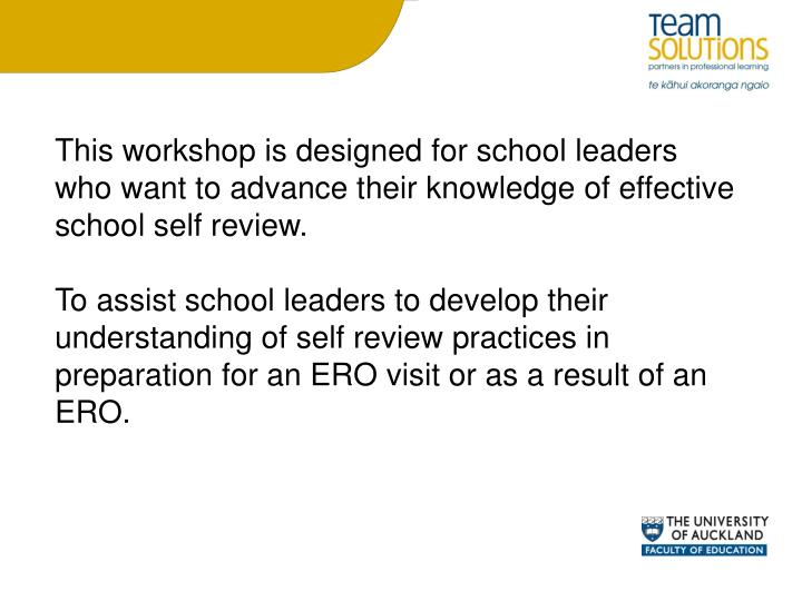 This workshop is designed for school leaders who want to advance their knowledge of effective school self review.