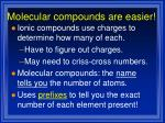molecular compounds are easier