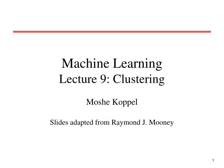 Machine learning lecture 9 clustering