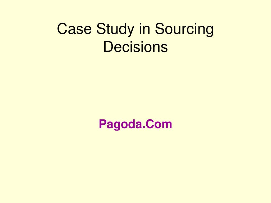 Case Study in Sourcing Decisions