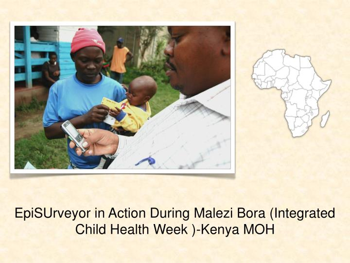 EpiSUrveyor in Action During Malezi Bora (Integrated Child Health Week )-Kenya MOH