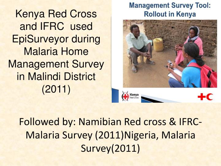 Followed by: Namibian Red cross & IFRC-Malaria Survey (2011)Nigeria, Malaria Survey(2011)
