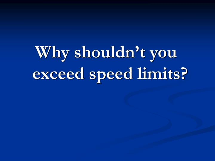 Why shouldn't you exceed speed limits?