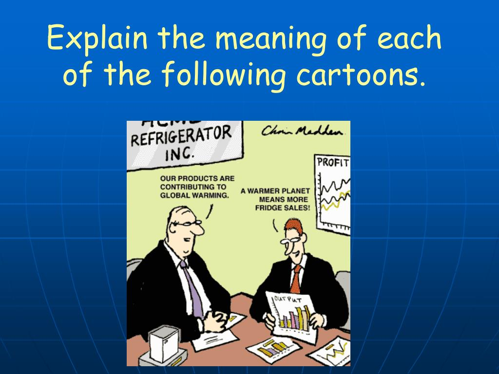 Explain the meaning of each of the following cartoons.