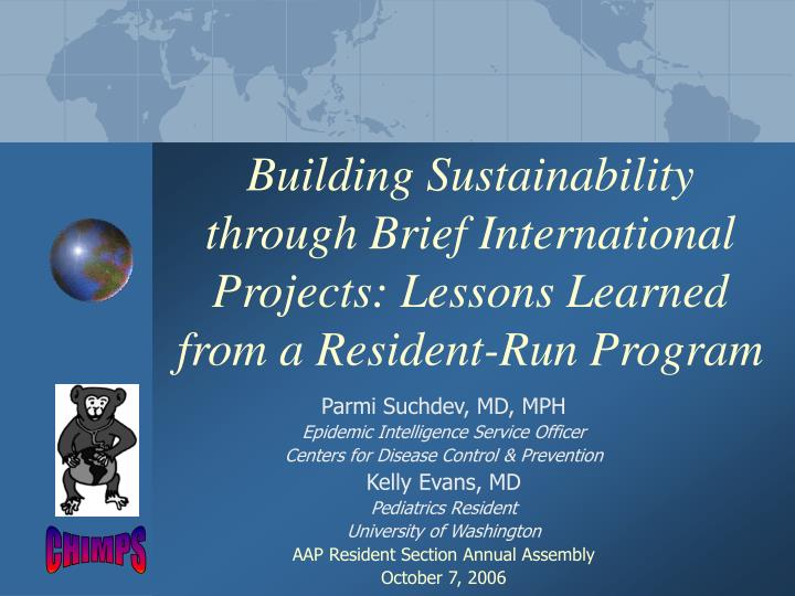 Building Sustainability through Brief International Projects: Lessons Learned from a Resident-Run Pr...