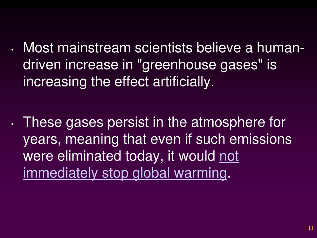 """Most mainstream scientists believe a human-driven increase in """"greenhouse gases"""" is increasing the effect artificially."""