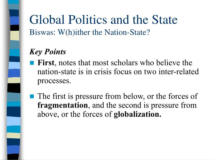 Global politics and the state biswas w h ither the nation state1