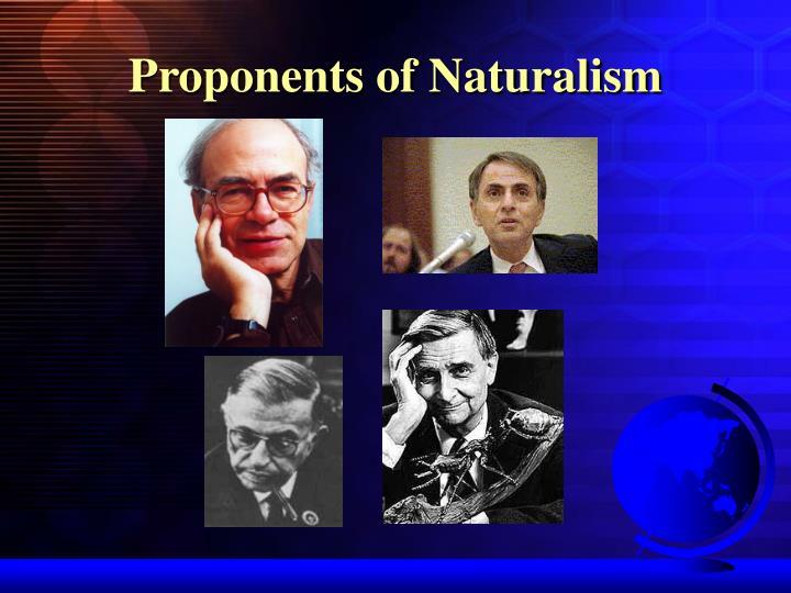 Proponents of Naturalism