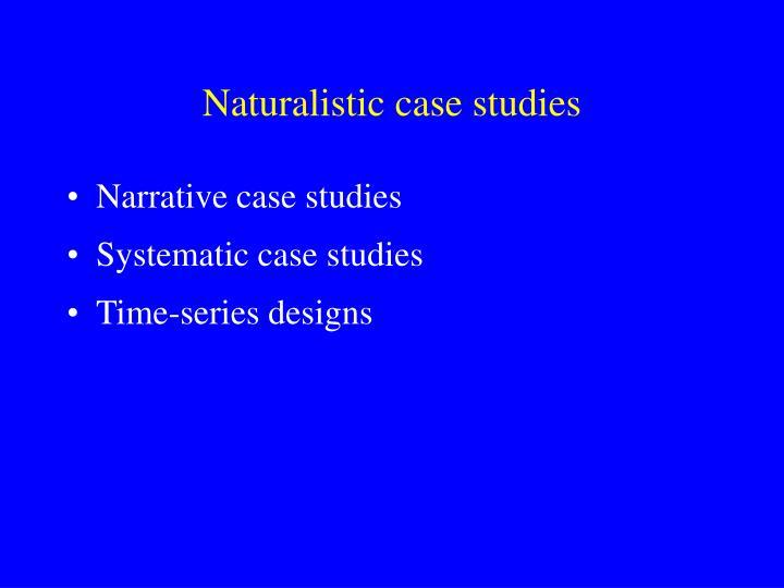 Naturalistic case studies