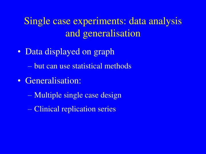 Single case experiments: data analysis and generalisation