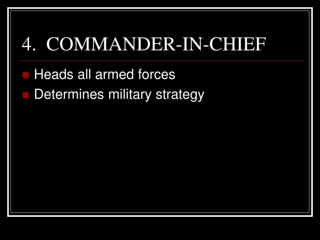 4.  COMMANDER-IN-CHIEF
