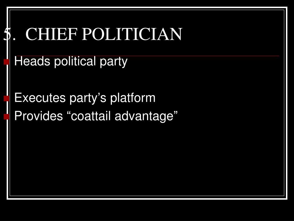5.  CHIEF POLITICIAN