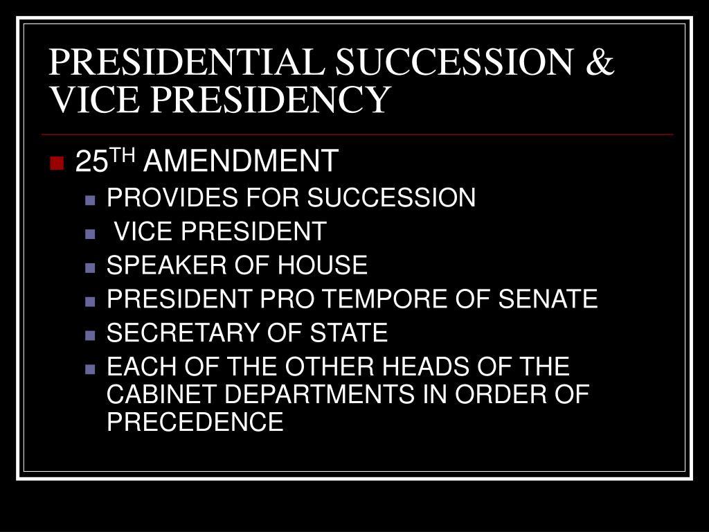 PRESIDENTIAL SUCCESSION & VICE PRESIDENCY