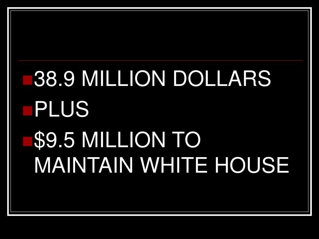 38.9 MILLION DOLLARS