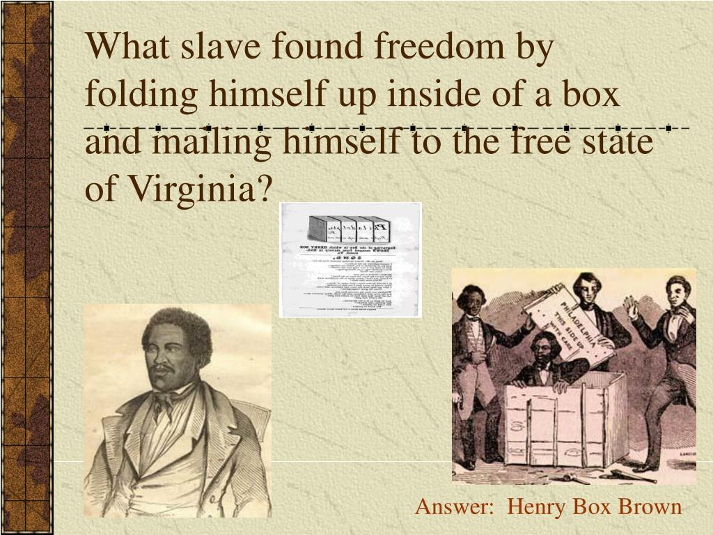 What slave found freedom by folding himself up inside of a box and mailing himself to the free state of Virginia?