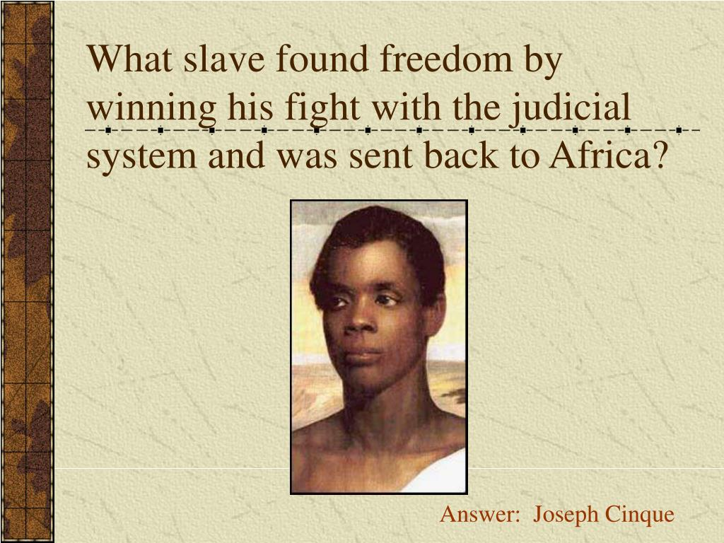 What slave found freedom by winning his fight with the judicial system and was sent back to Africa?