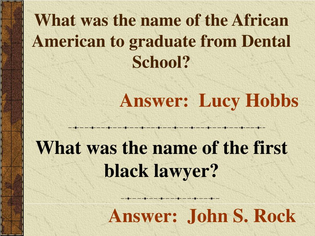 What was the name of the African American to graduate from Dental School?