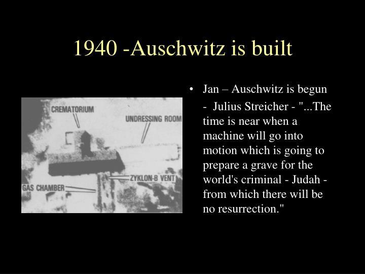 1940 -Auschwitz is built