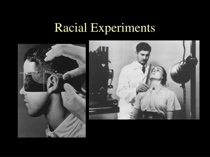 Racial Experiments
