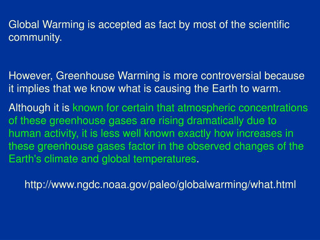 Global Warming is accepted as fact by most of the scientific community.