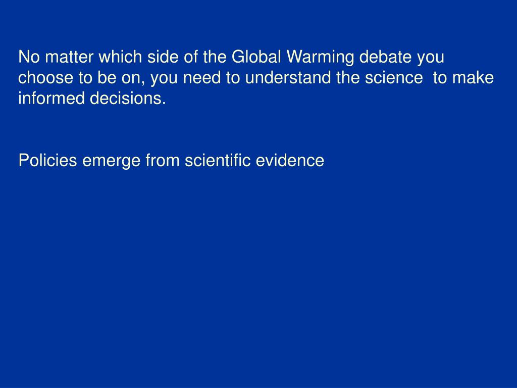 No matter which side of the Global Warming debate you choose to be on, you need to understand the science  to make informed decisions.