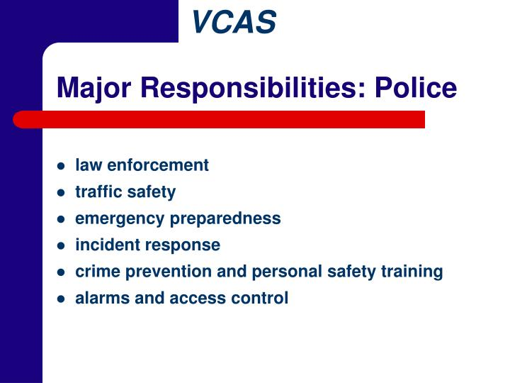 Major Responsibilities: Police