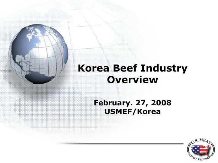 Korea beef industry overview february 27 2008 usmef korea