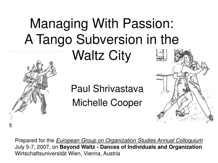 Managing with passion a tango subversion in the waltz city