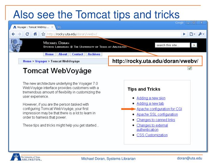 Also see the Tomcat tips and tricks