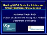 meeting ncqa goals for adolescent chlamydial screening beyond