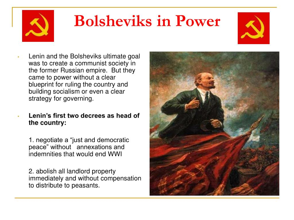 Lenin and the Bolsheviks ultimate goal was to create a communist society in the former Russian empire.  But they came to power without a clear blueprint for ruling the country and building socialism or even a clear strategy for governing.