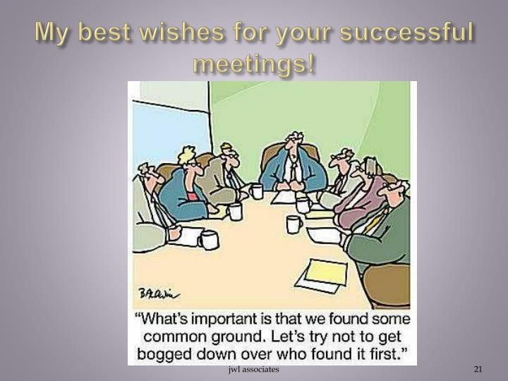 My best wishes for your successful meetings!