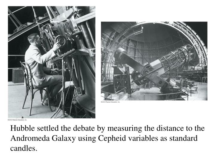 Hubble settled the debate by measuring the distance to the Andromeda Galaxy using Cepheid variables as standard candles.