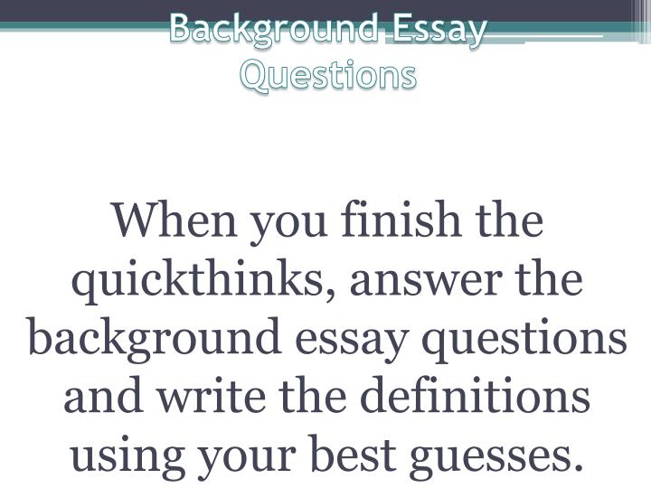 background essay questions answers How to write an interview essay  you need to delve into the history and background of your  instructor whether he or she expects questions and answers,.